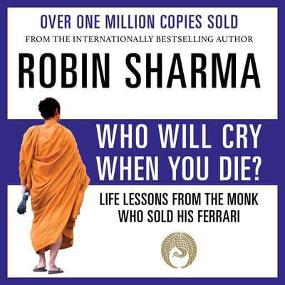 Who Will Cry When You Die? by Robin Sharma audiobook