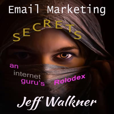 Email Marketing Secrets—An Internet Marketers Rolodex by Jeff Walkner audiobook