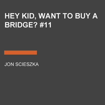Hey Kid, Want to Buy a Bridge? #11 by Jon Scieszka audiobook