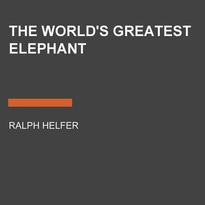 The World's Greatest Elephant by Ralph Helfer audiobook