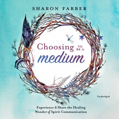 Choosing to Be a Medium by Sharon Farber audiobook