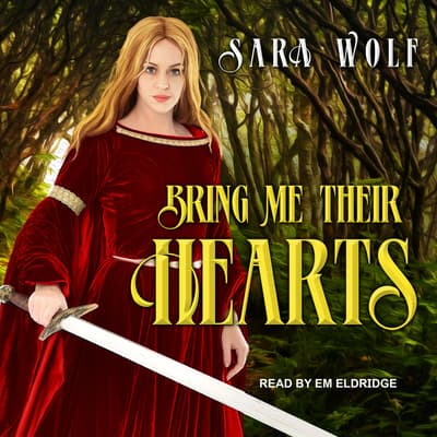 Bring Me Their Hearts by Sara Wolf audiobook