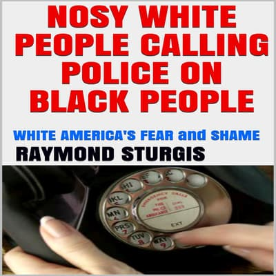 Nosy White People Calling the Police on Black People by Raymond Sturgis audiobook