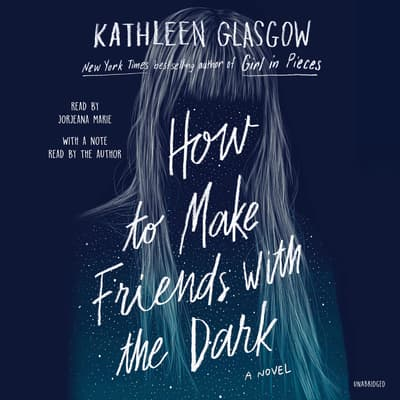 How to Make Friends with the Dark by Kathleen Glasgow audiobook