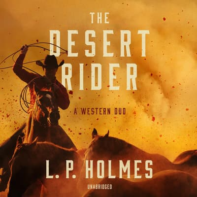 The Desert Rider by L. P. Holmes audiobook