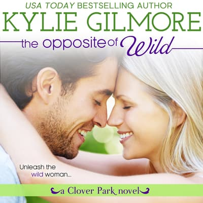 The Opposite of Wild by Kylie Gilmore audiobook