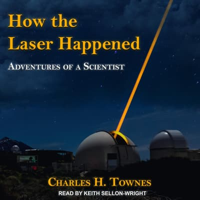 How the Laser Happened by Charles H. Townes audiobook