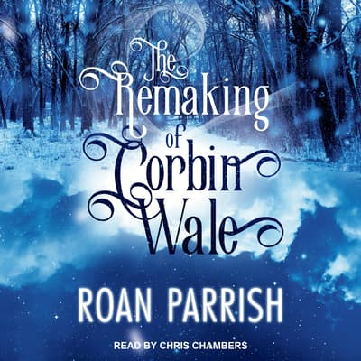 The Remaking of Corbin Wale by Roan Parrish audiobook