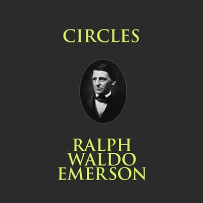 Circles by Ralph Waldo Emerson audiobook