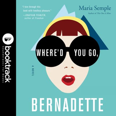 Where'd You Go, Bernadette: A Novel by Maria Semple audiobook