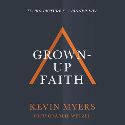 Grown-up Faith by Kevin Myers audiobook