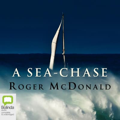 A Sea-Chase by Roger McDonald audiobook