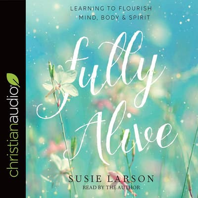 Fully Alive by Susie Larson audiobook
