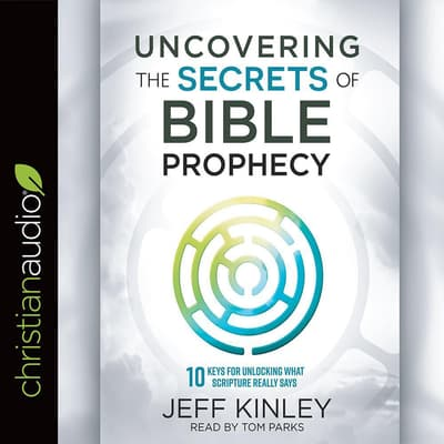 Uncovering the Secrets of Bible Prophecy by Jeff Kinley audiobook