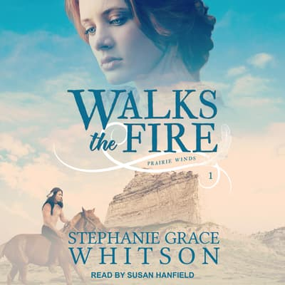 Walks the Fire by Stephanie Grace Whitson audiobook