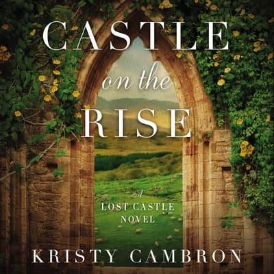 Castle on the Rise by Kristy Cambron audiobook