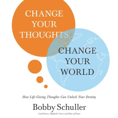 Change Your Thoughts, Change Your World by Bobby Schuller audiobook