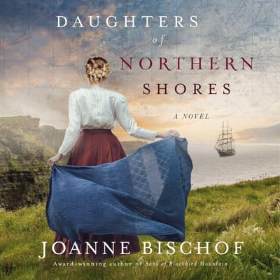 Daughters of Northern Shores by Joanne Bischof audiobook