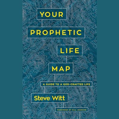 Your Prophetic Life Map by Steve Witt audiobook