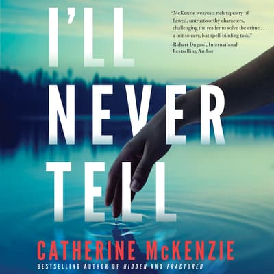 I'll Never Tell by Catherine McKenzie audiobook