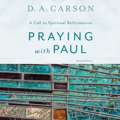 Praying with Paul, Second Edition by D. A. Carson audiobook