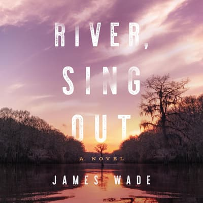River, Sing Out by James Wade audiobook