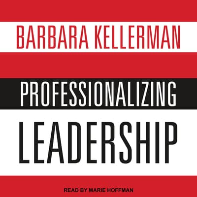 Professionalizing Leadership by Barbara Kellerman audiobook