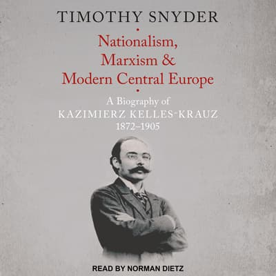 Nationalism, Marxism, and Modern Central Europe by Timothy Snyder audiobook