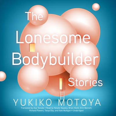 The Lonesome Bodybuilder by Yukiko Motoya audiobook