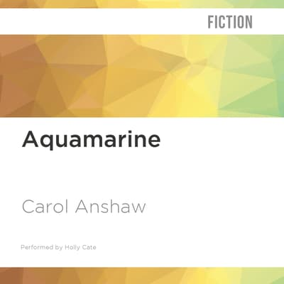 Aquamarine by Carol Anshaw audiobook