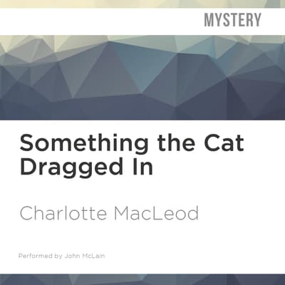 Something the Cat Dragged In by Charlotte MacLeod audiobook