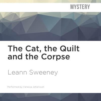 The Cat, the Quilt and the Corpse by Leann Sweeney audiobook