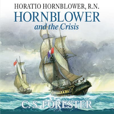Hornblower and the Crisis by C. S. Forester audiobook