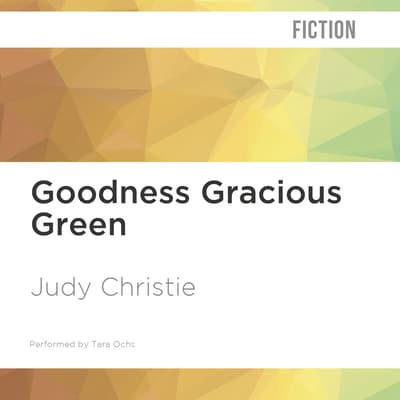 Goodness Gracious Green by Judy Christie audiobook