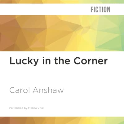 Lucky in the Corner by Carol Anshaw audiobook