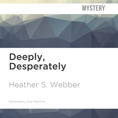 Deeply, Desperately by Heather S. Webber audiobook