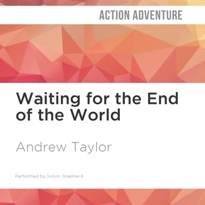 Waiting for the End of the World by Andrew Taylor audiobook