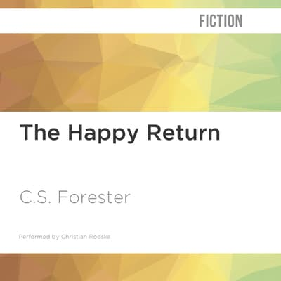 The Happy Return by C. S. Forester audiobook