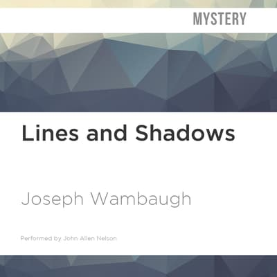 Lines and Shadows by Joseph Wambaugh audiobook