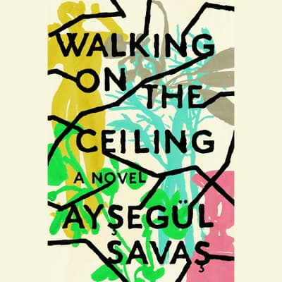 Walking on the Ceiling by Aysegül Savas audiobook