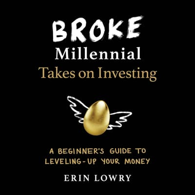 Broke Millennial Takes On Investing by Erin Lowry audiobook