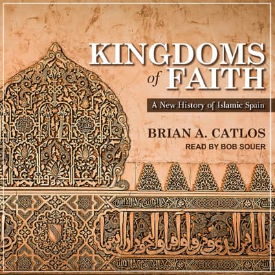 Kingdoms of Faith by Brian A. Catlos audiobook