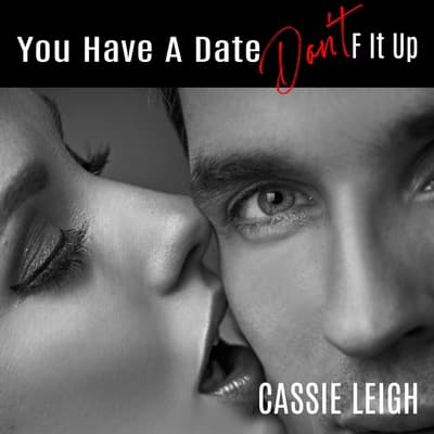You Have a Date, Don't F It Up by Cassie Leigh audiobook