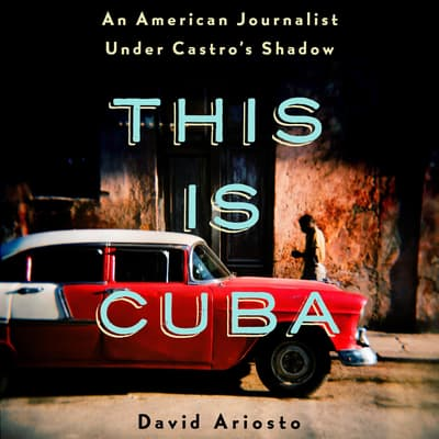 This Is Cuba by David Ariosto audiobook