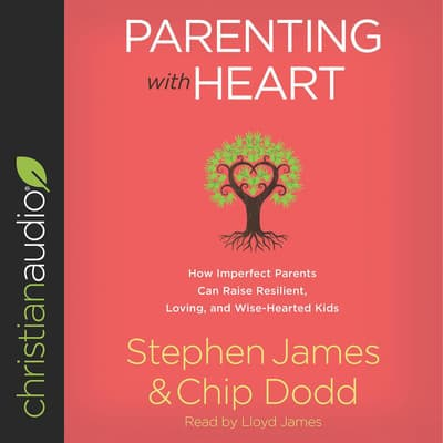 Parenting with Heart by Stephen James audiobook