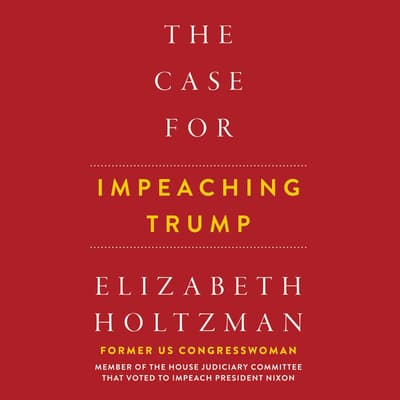 The Case for Impeaching Trump by Elizabeth Holtzman audiobook