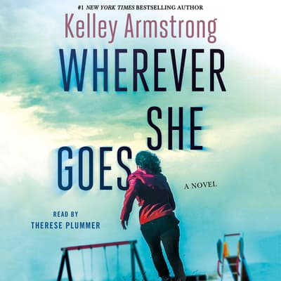 Wherever She Goes by Kelley Armstrong audiobook
