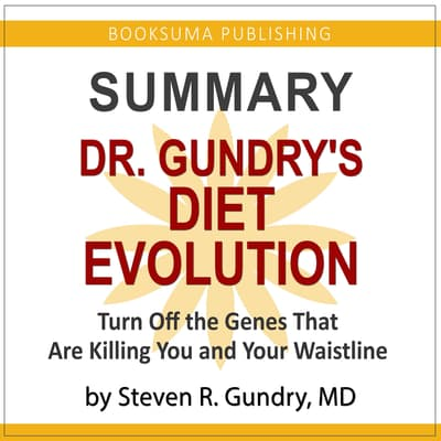 Summary of Dr. Gundry's Diet Evolution: Turn off the Genes That Are Killing You and Your Waistline by BookSuma Publishing audiobook