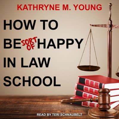 How to Be Sort of Happy in Law School by Kathryne M. Young audiobook