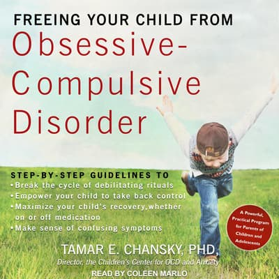 Freeing Your Child from Obsessive-Compulsive Disorder by Tamar E. Chansky audiobook